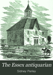 The Essex Antiquarian: An Illustrated ... Magazine Devoted to the Biography, Genealogy, History and Antiquities of Essex County, Massachusetts, Volume 1