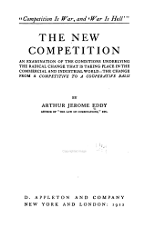The New Competition: An Examination of the Conditions Underlying the Radical Change that is Taking Place in the Commercial and Industrial World--the Change from a Competitive to a Cooperative Basis