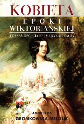 Kobieta epoki wiktoriańskiej: Tożsamość, ciało i medykalizacja