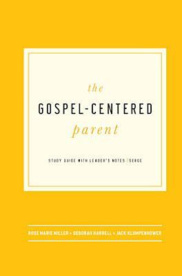 The Gospel Centered Parent