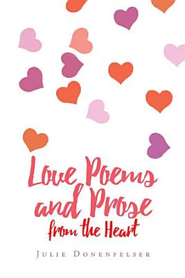 Love Poems and Prose from the Heart PDF