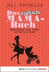 Das teuflische Mama-Buch: Bekenntnisse einer Mutter mit Fehl und Tadel