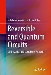 Reversible and Quantum Circuits: Optimization and Complexity Analysis