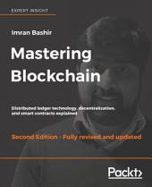 Mastering Blockchain: Distributed ledger technology, decentralization, and smart contracts explained, 2nd Edition, Edition 2