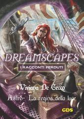 Astro La regina della luce - Dreamscapes - I racconti perduti-: Volume 17