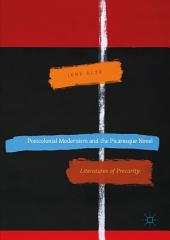 Postcolonial Modernism and the Picaresque Novel: Literatures of Precarity