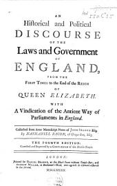 An Historical and Political Discourse of the Laws and Government of England: From the First Times to the End of the Reign of Queen Elizabeth. With a Vindication of the Antient Way of Parliaments in England