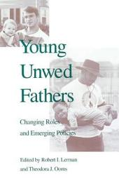 Young Unwed Fathers: Changing Roles and Emerging Policies