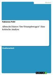 """Albrecht Dürers """"Der Triumphwagen"""". Eine kritische Analyse"""