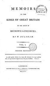 Memoirs of the Kings of Great Britain of the House of Brunswic-Lunenburg: Volume 1