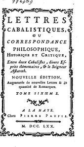 Lettres cabalistiques, ou Correspondance philosophique, historique et critique, entre deux cabalistes [...] & le seigneur Astaroth: Volume6