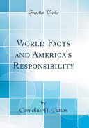 World Facts and America's Responsibility (Classic Reprint)