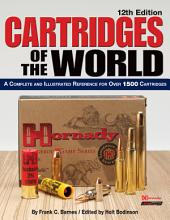 Cartridges of the World: A Complete and Illustrated Reference for Over 1500 Cartridges, Edition 12