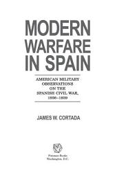 Modern Warfare in Spain: American Military Observations on the Spanish Civil War, 1936-1939