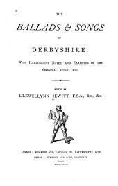 The Ballads & Songs of Derbyshire: With Illustrative Notes, and Examples of the Original Music, Etc, Volume 1