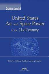 Strategic Appraisal: United States Air and Space Power in the 21st Century