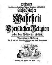 Acht Bücher von der Wahrheit der christlichen Religion wider den Weltweisen Celsus