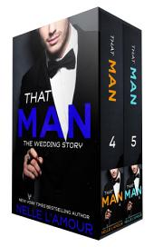 That Man: The Wedding Box Set: Book 4 and 5