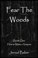 Fear the Woods Book One  How to Make a Vampire PDF