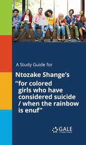 "A Study Guide for Ntozake Shange's ""for colored girls who have considered suicide / when the rainbow is enuf"""