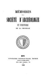 Mémoires de la Société d'Archéologie et d'Histoire de la Moselle: Volume 5