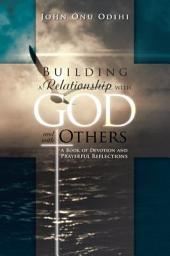 Building a Relationship with God and with Others: A Book of Devotion and Prayerful Reflections