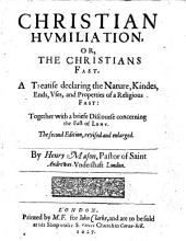 Christian Humiliation, or, a treatise of Fasting ... Together with a briefe discourse concerning the Fast of Lent
