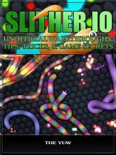 Slither.io Unofficial Walkthroughs, Tips, Tricks, & Game Secrets