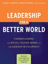 Leadership for a Better World: Understanding the Social Change Model of Leadership Development, Edition 2