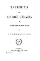 Bronchitis and Kindred Diseases: In Language Adapted to Common Readers