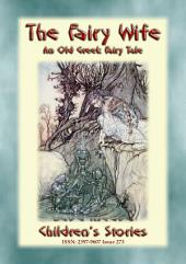 THE FAIRY WIFE - A Greek Fairy Tale: Baba Indaba Children's Stories - Issue 273