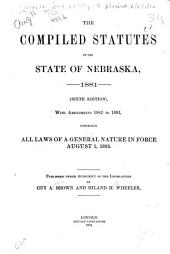 The Compiled Statutes of the State of Nebraska, 1881: With Amendments 1882 to 1893, Comprising All Laws of a General Nature in Force August 1, 1893