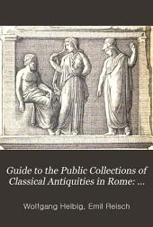 Guide to the Public Collections of Classical Antiquities in Rome: The Vatican museum. Square of the capitol. The Capitoline museum. Palazzo dei conservatori. The Lateran museum