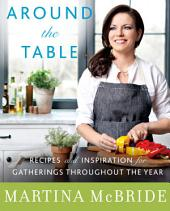 Around the Table: Recipes and Inspiration for Gatherings Throughout the Year