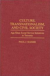 Culture, Transnationalism, and Civil Society: Aga Khan Social Service Initiatives in Tanzania