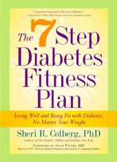 The 7 Step Diabetes Fitness Plan: Living Well and Being Fit with Diabetes, No Matter Your Weight