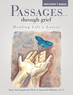 Passages     Through Grief  Healing Life   s Losses Participant   s Manual Book