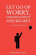 Download Let Go of Worry  Embarrassment and Regret Book