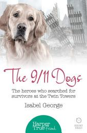 The 9/11 Dogs: The heroes who searched for survivors at Ground Zero (HarperTrue Friend – A Short Read)