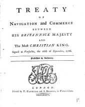 Treaty of Navigation and Commerce Between His Britannick Majesty and the Most Christian King. Signed at Versailles, the 26th of September, 1786. Published by Authority