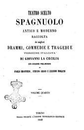 Teatro scelto spagnuolo antico e moderno raccolta dei migliori drammi, commedie e tragedie versione italiana di Giovanni La Cecilia: Volume 4