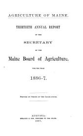 Agriculture of Maine: Annual Report of the Secretary of the Maine Board of Agriculture, Volume 30, Parts 1886-1887