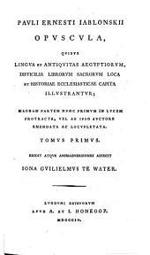 Opuscula, quibus lingua et antiquitas Aegyptiorum, difficiliora Librorum S. loca et historiae ecclesiasticae capita illustrantur: Volume 1