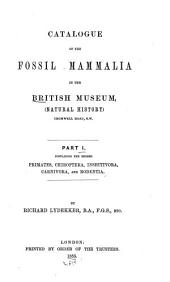 Catalogue of the Fossil Mammalia in the British Museum, (Natural History): The orders Primates, Chiroptera, Insectivora, Carnivora, and Rodentia. 1885