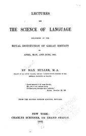 Lectures on the Science of Language: Delivered at the Royal Institution of Great Britain in ... 1861 [and 1863], Volume 1