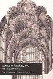 A Book on Building, Civil and Ecclesiastical: With the Theory of Domes, and of the Great Pyramid; and a Catalogue of Sizes of Churches and Other Large Buildings