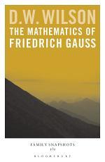 The Mathematics of Friedrich Gauss