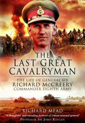The Last Great Cavalryman: The Life of General Sir Richard McCreery, Commander Eighth Army