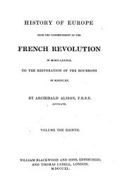 History of Europe from the Commencement of the French Revolution in MDCCLXXXIX to the Restoration of the Bourbons in MDCCCXV: Volume 8