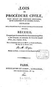 Lois de procédure civile, tant devant les tribunaux ordinaires, qu'en cassation et au Conseil d'Etat: extraites de la collection in 4. dite du Louvre et du bulletin des lois